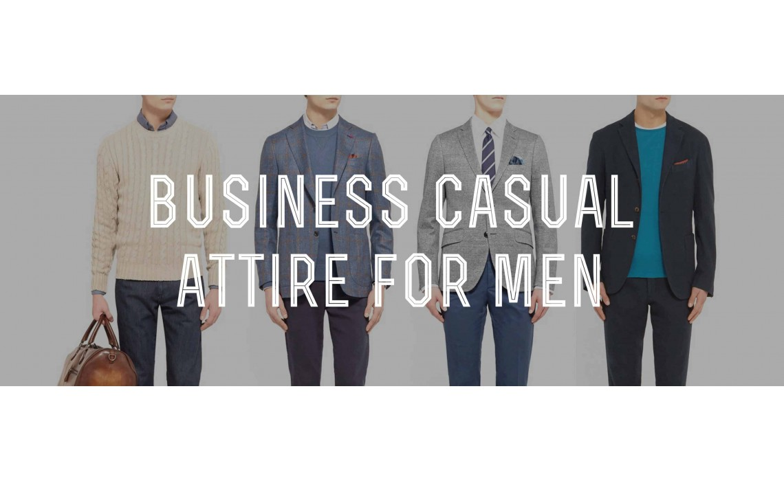 SMART IDEAS TO DRESS PROFESSIONALLY: BUSINESS CASUAL ATTIRE FOR MEN